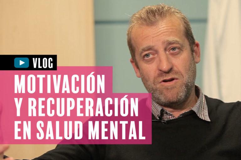 Motivación y recuperación en Salud Mental, por Jose María Marco (vídeo)