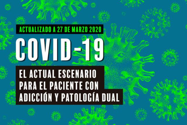 COVID-19 y el actual escenario para el paciente con adicción y patología dual (actualización a 27 de marzo 2020)
