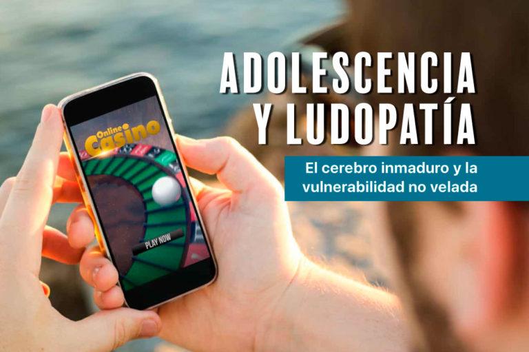 Adolescencia y ludopatía: el cerebro inmaduro y la vulnerabilidad no velada