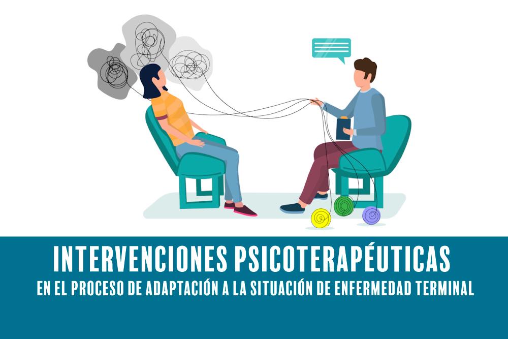 Las intervenciones psicoterapéuticas van dirigidas al control y/o paliación del malestar psicológico ante la percepción del paciente a una muerte próxima.