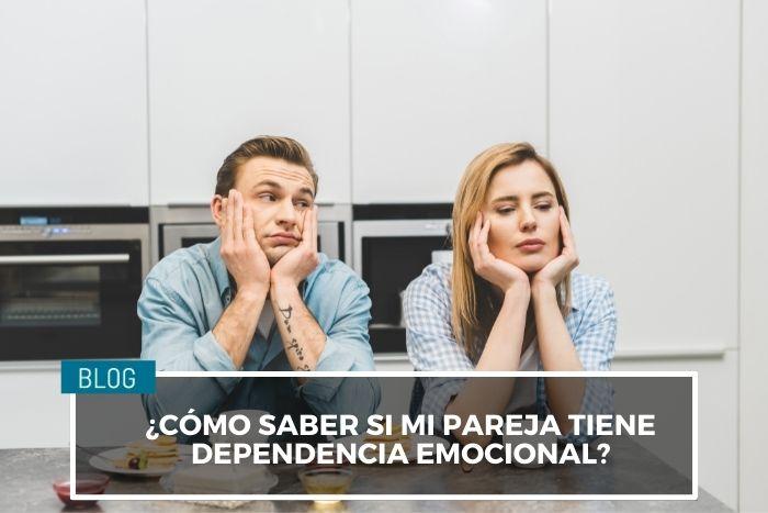 ¿Mi pareja tiene dependencia emocional